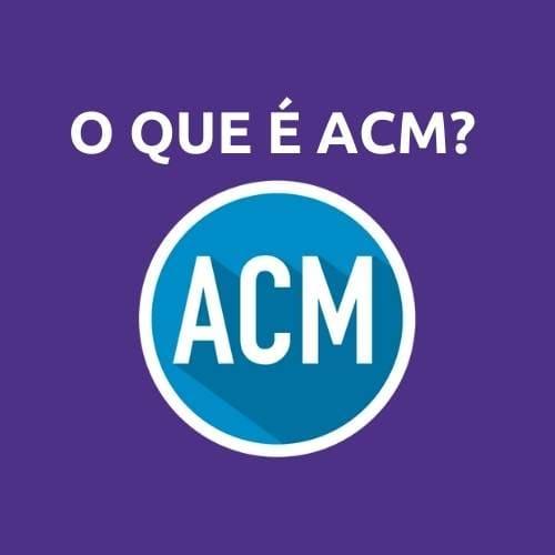 O que é ACM